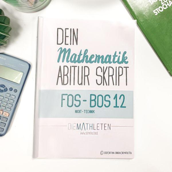 Dein FOS - BOS 12 Skript (Nicht-Technik) Mathematik Fachabitur Bayern