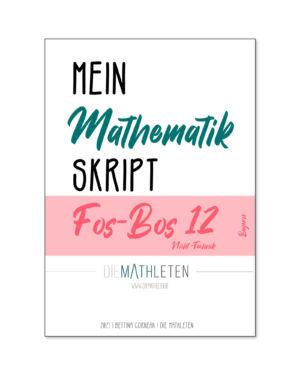 MEIN MATHEMATIK SKRIPT – FOS BOS 12 Nicht-Technik (Bayern) 12. Klasse Fachabitur – Fachoberschule und Berufsoberschule